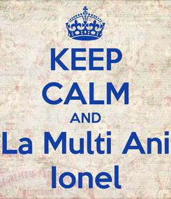 Poster: KEEP CALM AND La Multi Ani Ionel