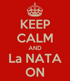 Poster: KEEP CALM AND La NATA ON