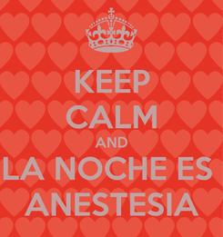 Poster: KEEP CALM AND LA NOCHE ES  ANESTESIA