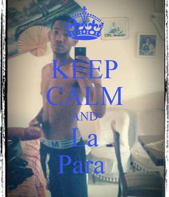 Poster: KEEP CALM AND La Para