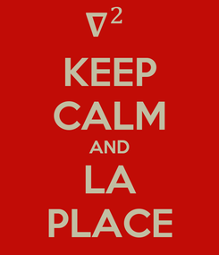 Poster: KEEP CALM AND LA PLACE