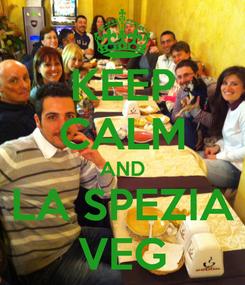 Poster: KEEP CALM AND LA SPEZIA VEG