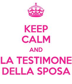 Poster: KEEP CALM AND LA TESTIMONE DELLA SPOSA