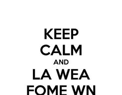 Poster: KEEP CALM AND LA WEA FOME WN