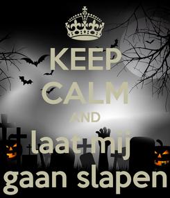 Poster: KEEP CALM AND laat mij  gaan slapen