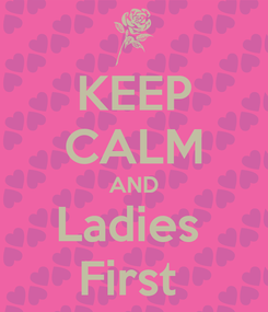 Poster: KEEP CALM AND Ladies  First