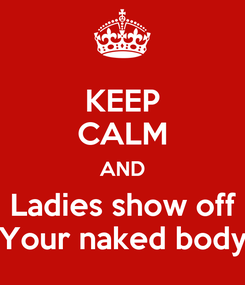 Poster: KEEP CALM AND Ladies show off Your naked body