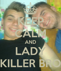 Poster: KEEP CALM AND LADY KILLER BRO