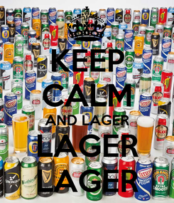 Poster: KEEP CALM AND LAGER LAGER LAGER