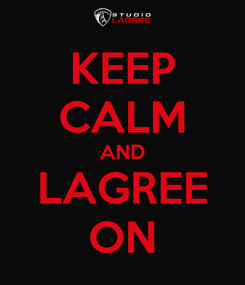 Poster: KEEP CALM AND LAGREE ON
