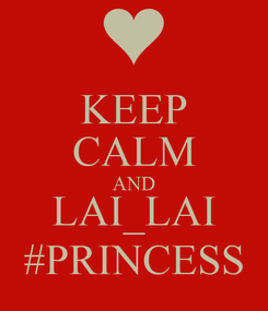 Poster: KEEP CALM AND LAI_LAI #PRINCESS