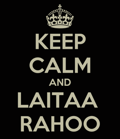 Poster: KEEP CALM AND LAITAA  RAHOO