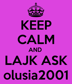 Poster: KEEP CALM AND  LAJK ASK olusia2001