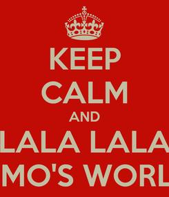 Poster: KEEP CALM AND LALALA LALALA ELMO'S WORLD!
