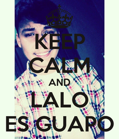 Poster: KEEP CALM AND LALO ES GUAPO