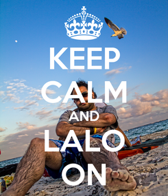 Poster: KEEP CALM AND LALO ON