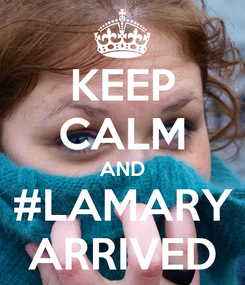 Poster: KEEP CALM AND #LAMARY ARRIVED