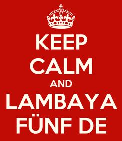 Poster: KEEP CALM AND LAMBAYA FÜNF DE