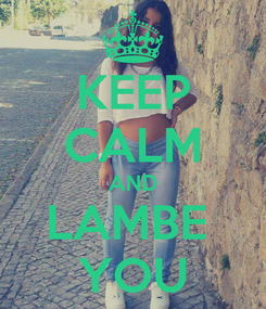 Poster: KEEP CALM AND LAMBE  YOU