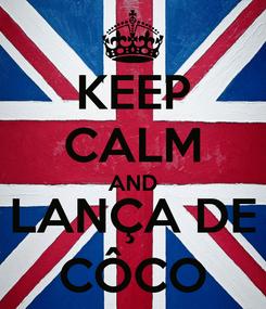 Poster: KEEP CALM AND LANÇA DE CÔCO