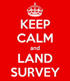 Poster: KEEP CALM and LAND SURVEY
