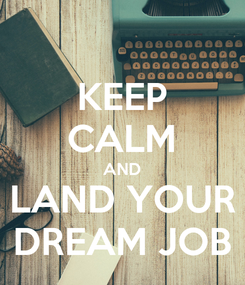 Poster: KEEP CALM AND LAND YOUR DREAM JOB