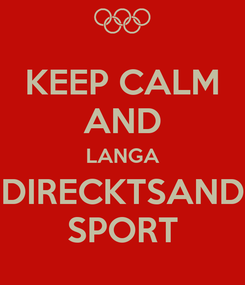 Poster: KEEP CALM AND LANGA DIRECKTSAND SPORT