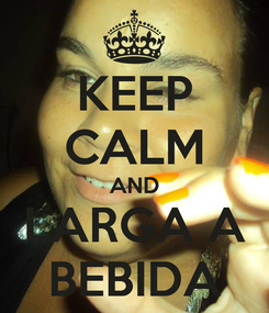 Poster: KEEP CALM AND LARGA A BEBIDA