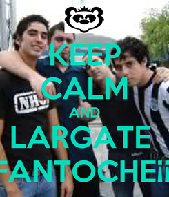 Poster: KEEP CALM AND LARGATE  FANTOCHE¡¡¡