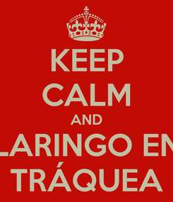 Poster: KEEP CALM AND LARINGO EN TRÁQUEA