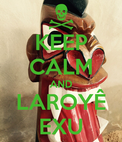 Poster: KEEP CALM AND LAROYÊ EXU