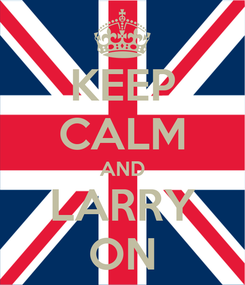 Poster: KEEP CALM AND LARRY ON