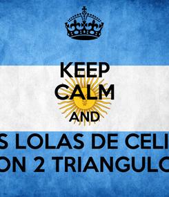 Poster: KEEP CALM AND LAS LOLAS DE CELINA SON 2 TRIANGULOS