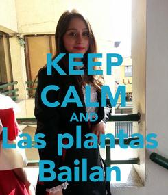 Poster: KEEP CALM AND Las plantas  Bailan