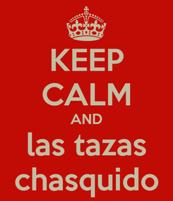 Poster: KEEP CALM AND las tazas chasquido