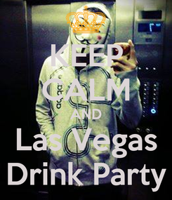 Poster: KEEP CALM AND Las Vegas Drink Party