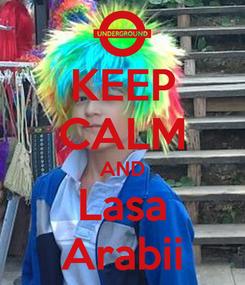 Poster: KEEP CALM AND Lasa Arabii