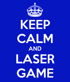Poster: KEEP CALM AND LASER GAME