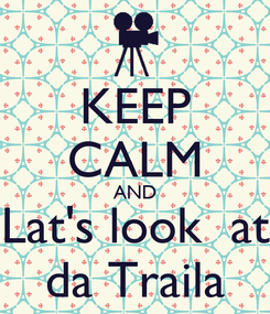 Poster: KEEP CALM AND Lat's look  at da Traila