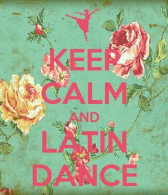 Poster: KEEP CALM AND LATIN DANCE