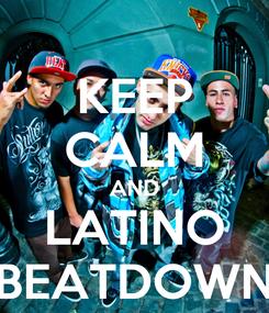 Poster: KEEP CALM AND LATINO BEATDOWN