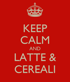 Poster: KEEP CALM AND LATTE & CEREALI