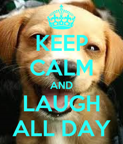 Poster: KEEP CALM AND LAUGH ALL DAY