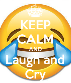 Poster: KEEP CALM AND Laugh and Cry
