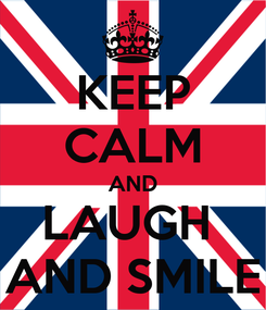 Poster: KEEP CALM AND LAUGH  AND SMILE