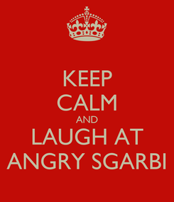 Poster: KEEP CALM AND LAUGH AT ANGRY SGARBI