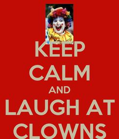 Poster: KEEP CALM AND LAUGH AT CLOWNS