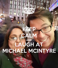 Poster: KEEP CALM AND LAUGH AT MICHAEL MCINTYRE