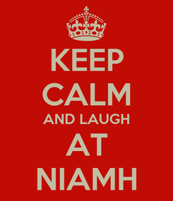 Poster: KEEP CALM AND LAUGH AT NIAMH