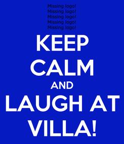 Poster: KEEP CALM AND LAUGH AT VILLA!
